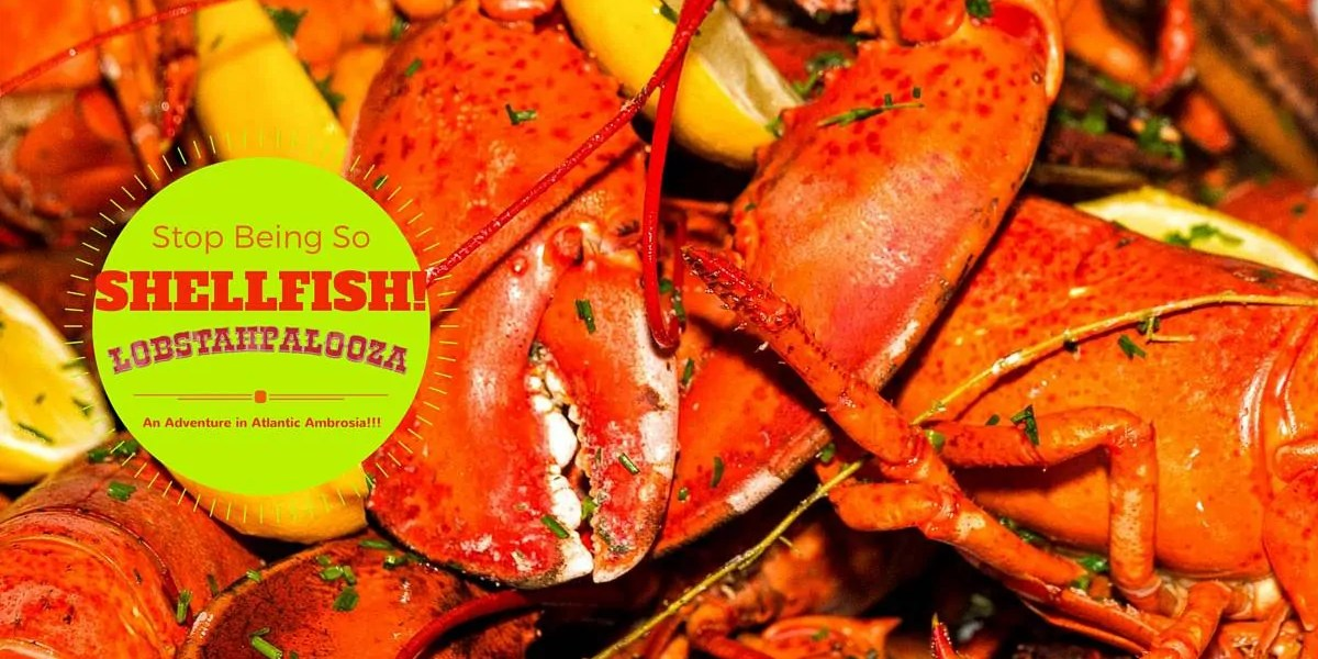 Stop Being So SHELLFISH! #LobstahPalooza2015 — An Adventure in Atlantic Ambrosia! (Banner)