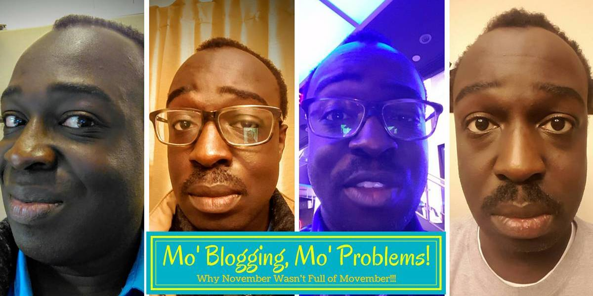 Mo' Blogging, Mo' Problems — Why My November Wasn't Full of Movember! (Featured Image)