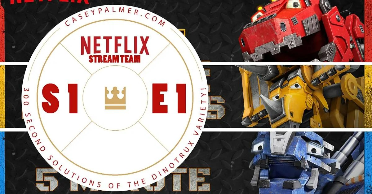 Netflix Stream Team, Season One Episode One — 300 Second Solutions of the Dinotrux Variety! (Featured Image)
