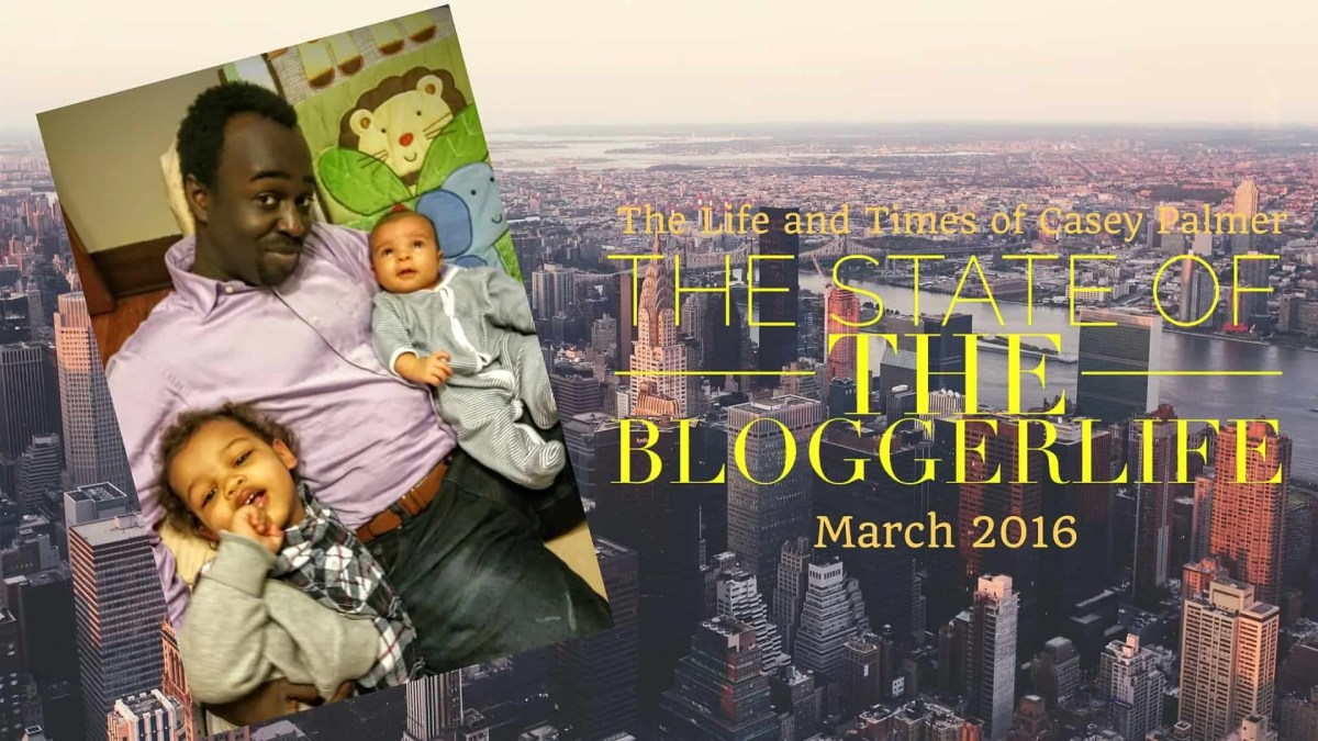 The Life and Times of Casey Palmer — The State of the #BloggerLife, March 2016 (Featured Image)