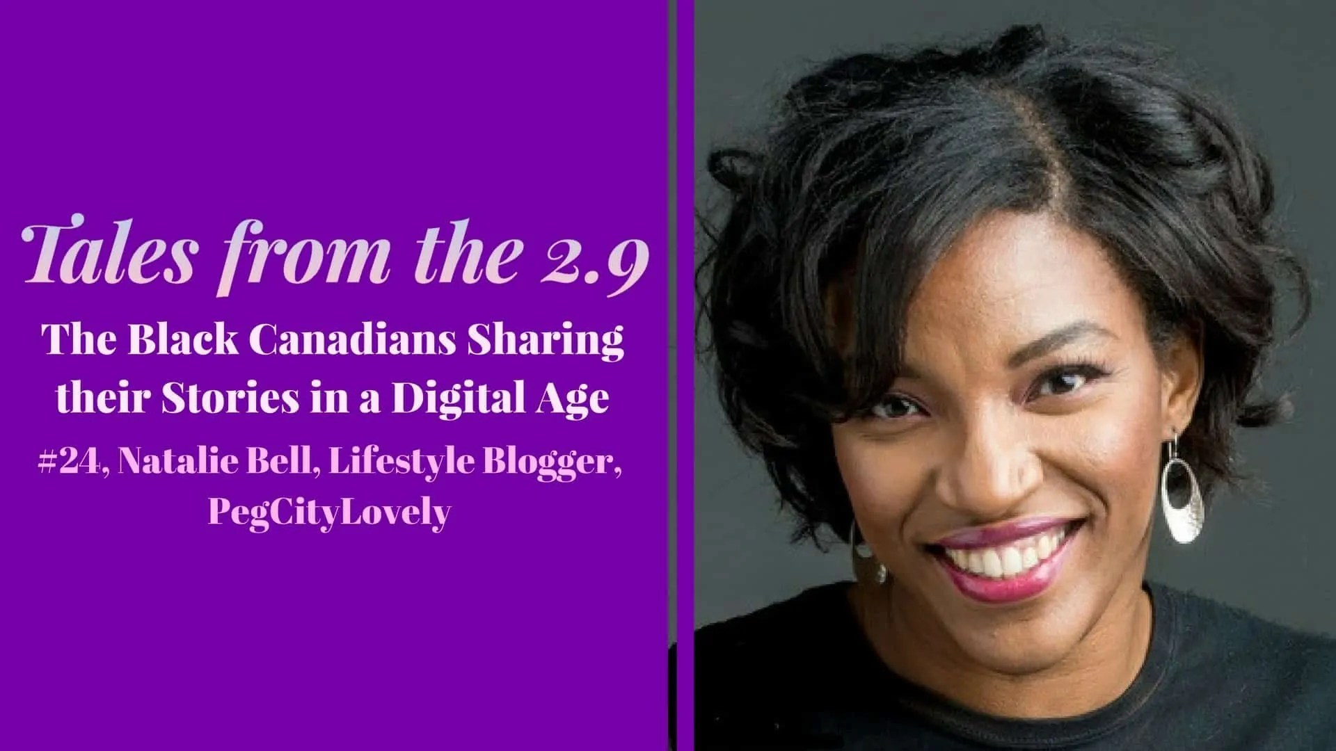 Tales from the 2.9 — The Black Canadians Sharing their Stories in a Digital Age — Vol. 2 #24, Natalie Bell, Lifestyle Blogger, PegCityLovely (Featured Image)