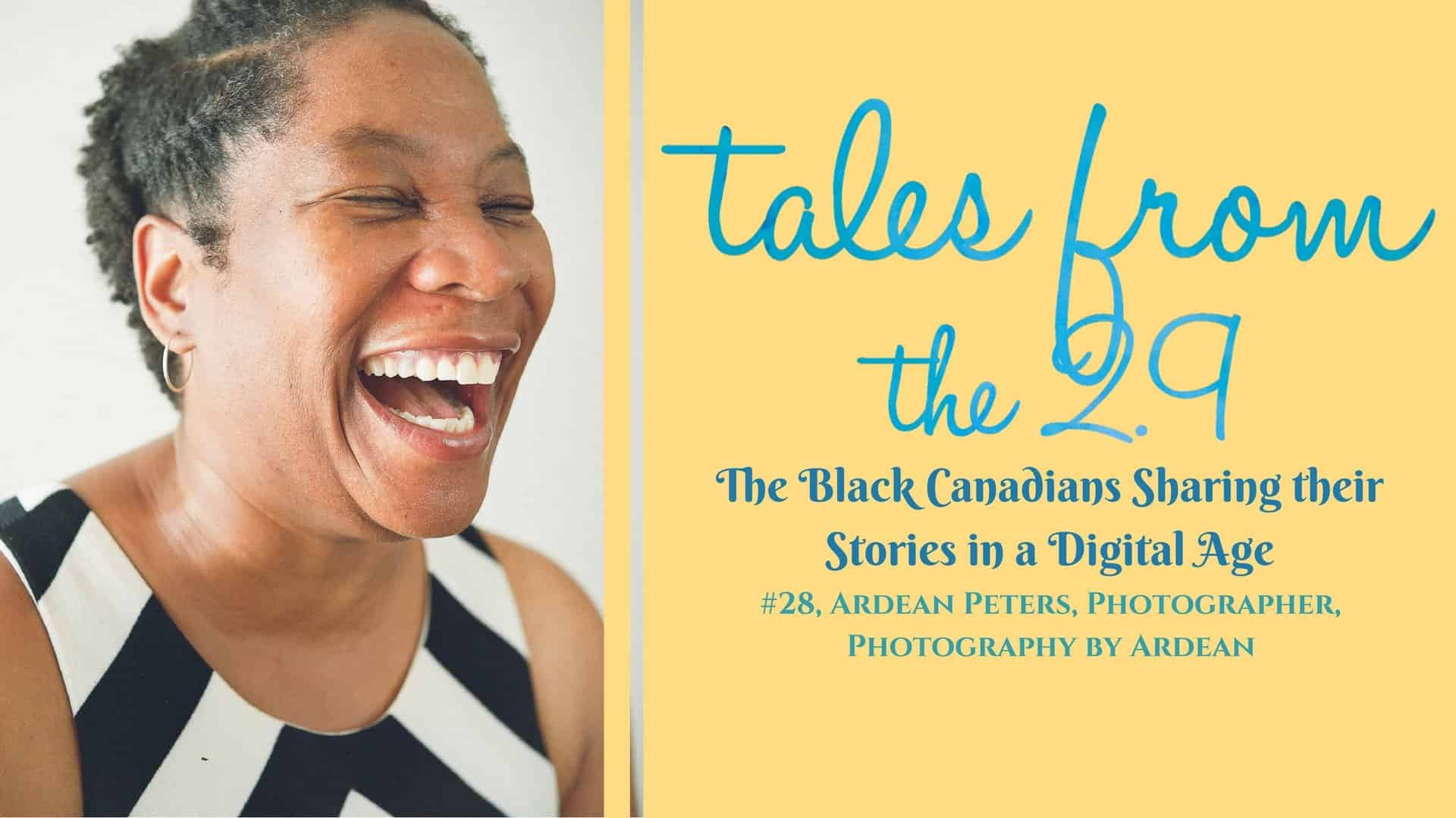 Tales from the 2.9 — The Black Canadians Sharing their Stories in a Digital Age — Vol. 2 #28, Ardean Peters, Photographer, Photography by Ardean (Featured Image)