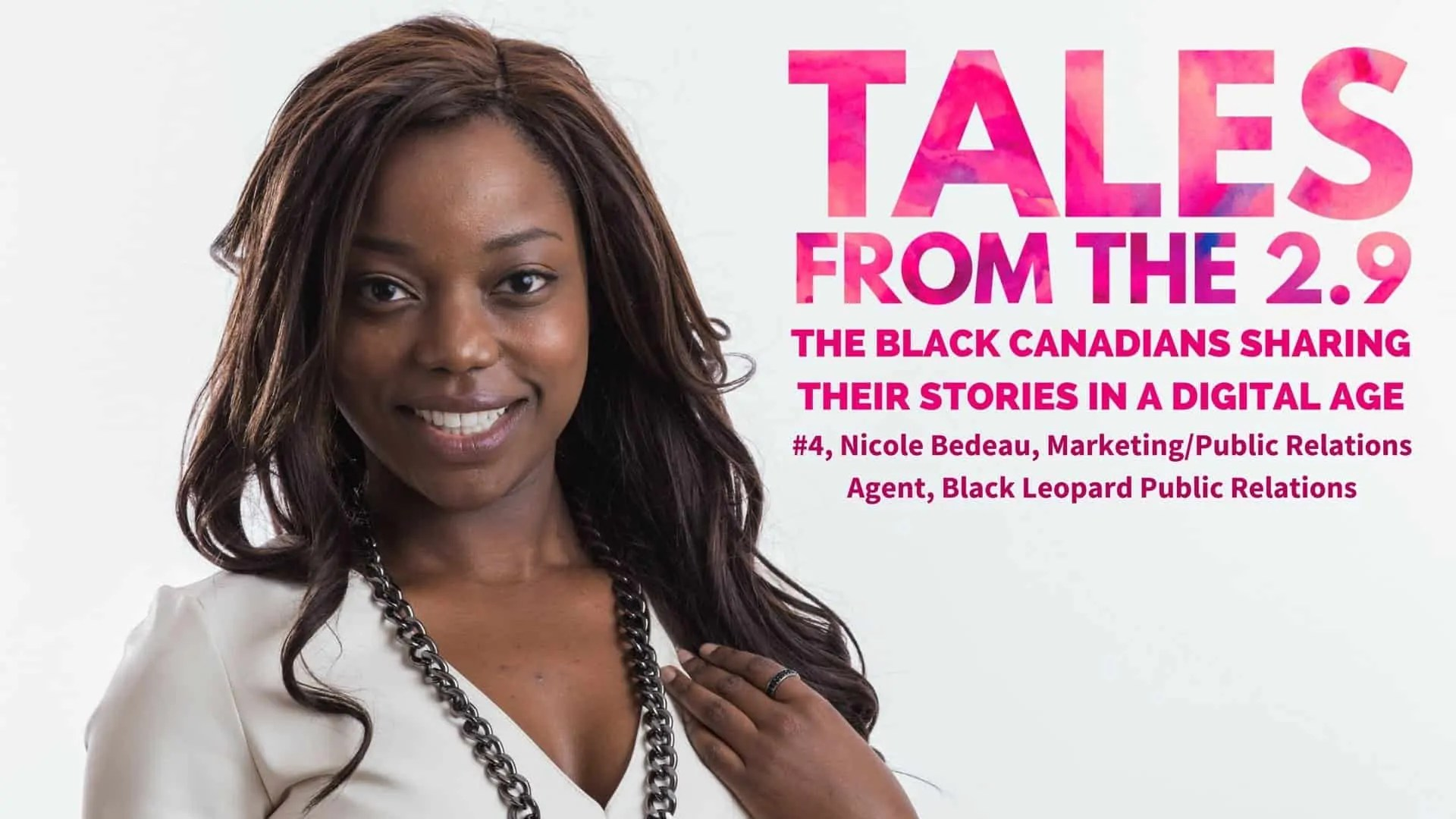 Tales from the 2.9 — The Black Canadians Sharing their Stories in a Digital Age — Vol. 2 #4, Nicole Bedeau, MarketingPublic Relations Agent, Black Leopard Public Relations (Featured Image)