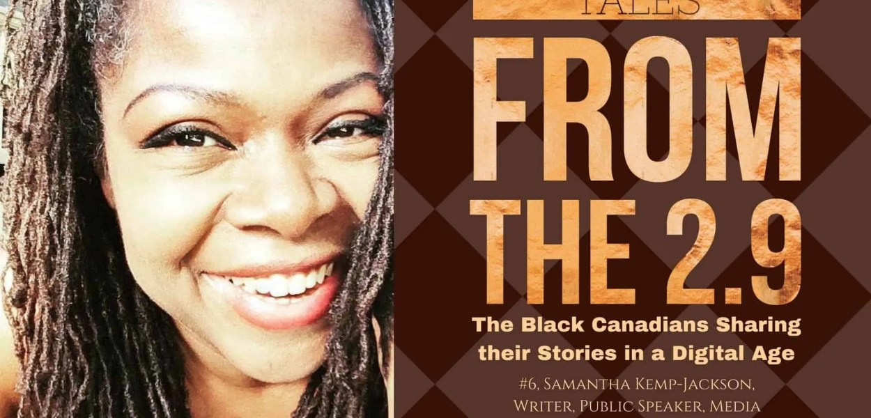 Tales from the 2.9 — The Black Canadians Sharing their Stories in a Digital Age — Vol. 2 #6, Samantha Kemp-Jackson, Writer, Public Speaker, Media Spokesperson, Multiple Mayhem Mamma (Featured Image)
