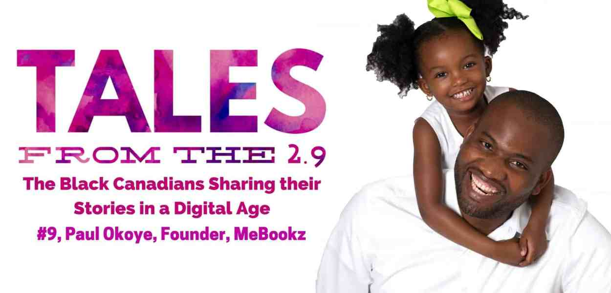 Tales from the 2.9 — The Black Canadians Sharing their Stories in a Digital Age — Vol. 2 #9, Paul Okoye, Founder, MeBookz (Featured Image)