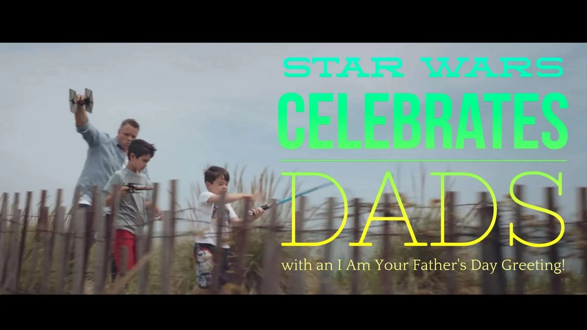 Star Wars Celebrates Dads with an I Am Your Father's Day Greeting (Featured Image)