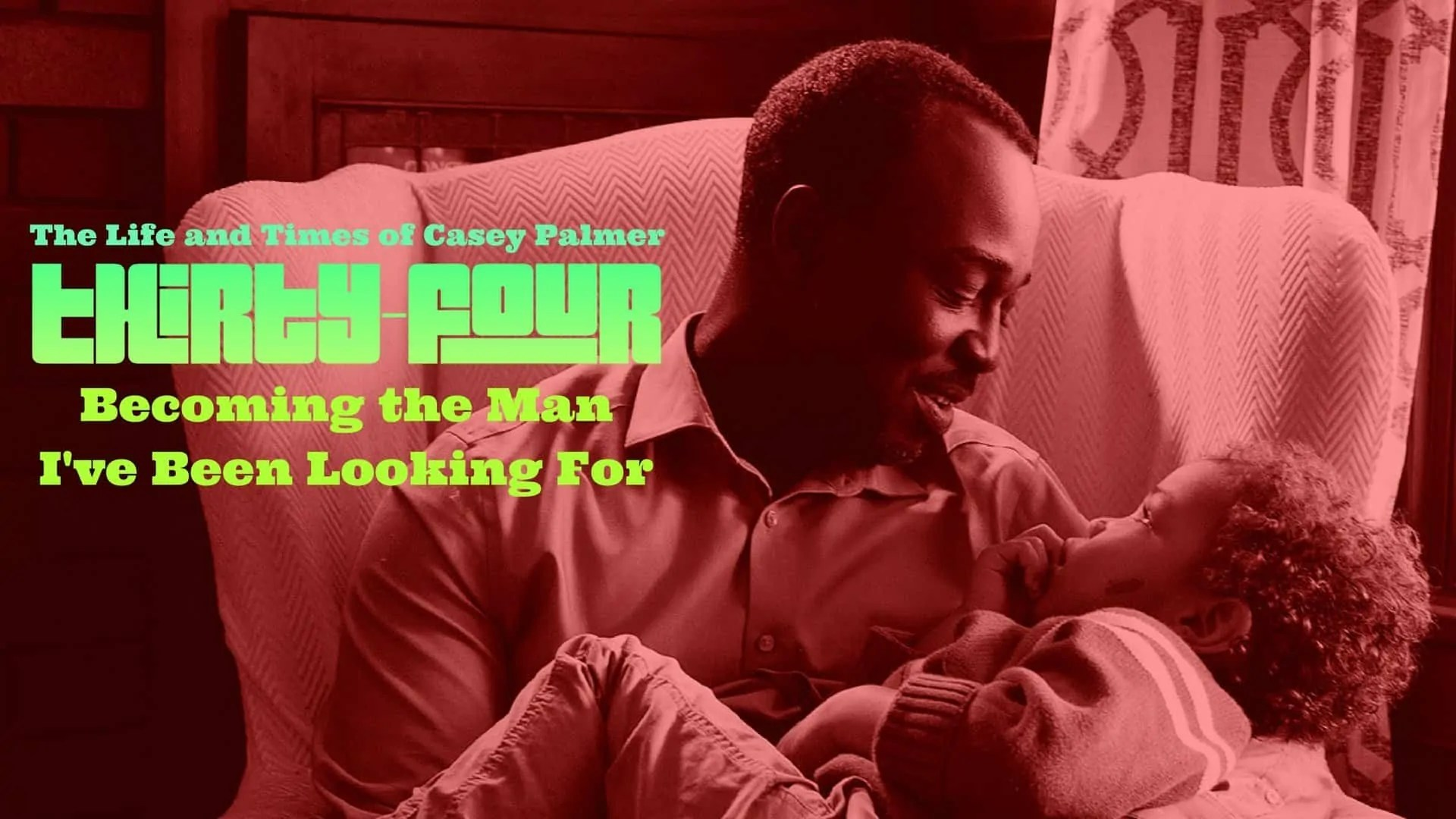 Thirty-Four- Becoming the Man I've Been Looking For (Featured Image)