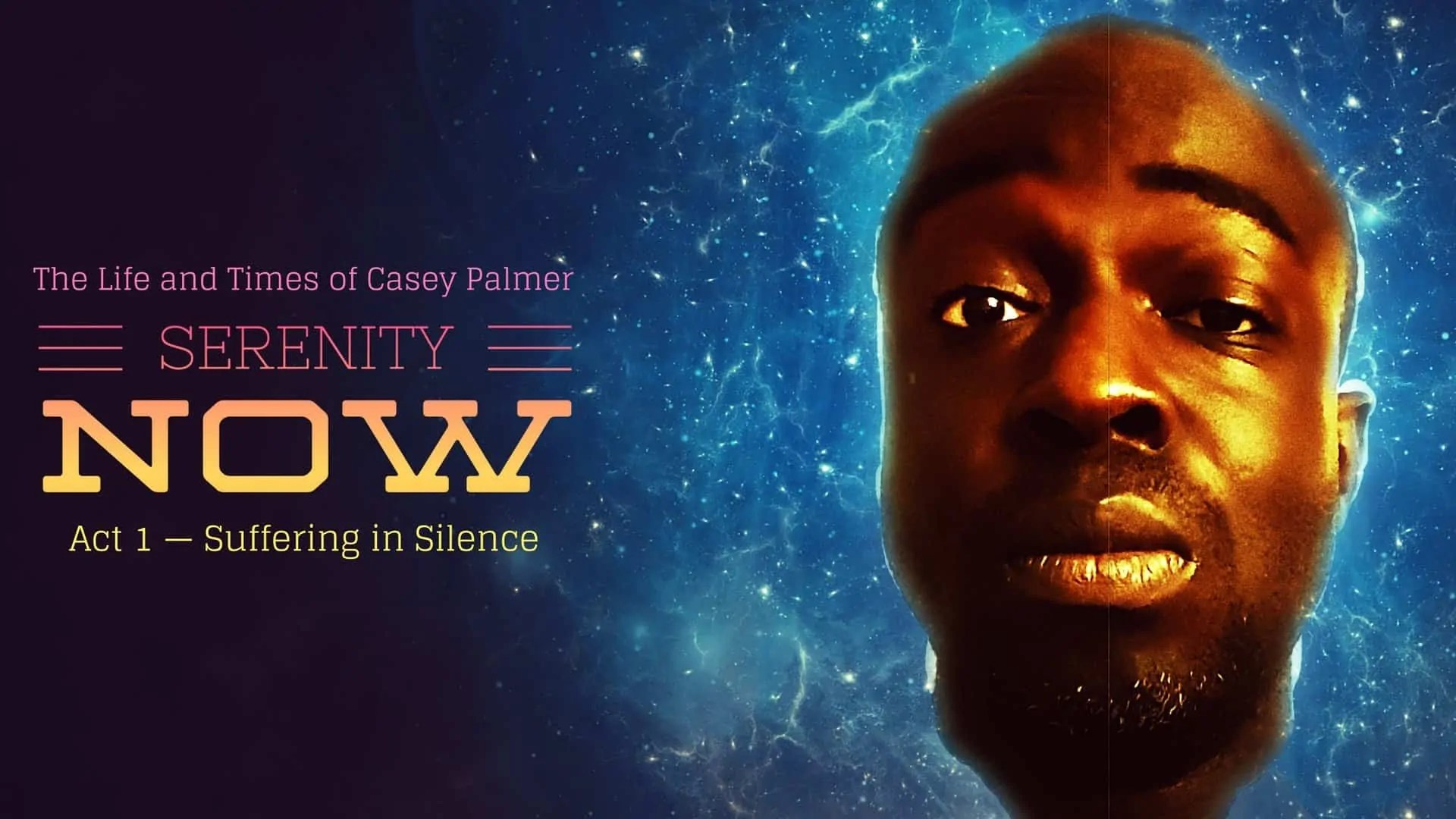 The Life and Times of Casey Palmer — SERENITY NOW- Act 1 — Suffering in Silence. (Featured Image)