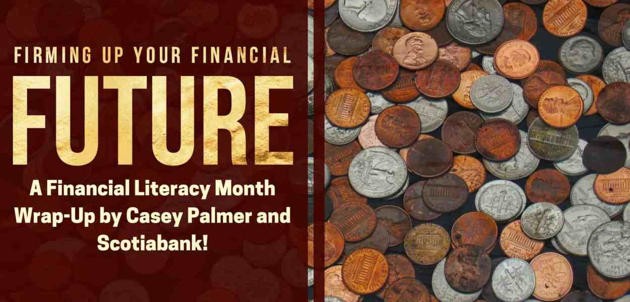 Firming Up Your Financial Future — A Financial Literacy Month Wrap-Up by Casey Palmer and Scotiabank! (Featured Image)