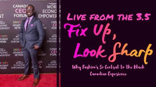 Live from the 3.5 — Fix Up, Look Sharp — Why Fashion's So Central to the Black Canadian Experience (Featured Image)