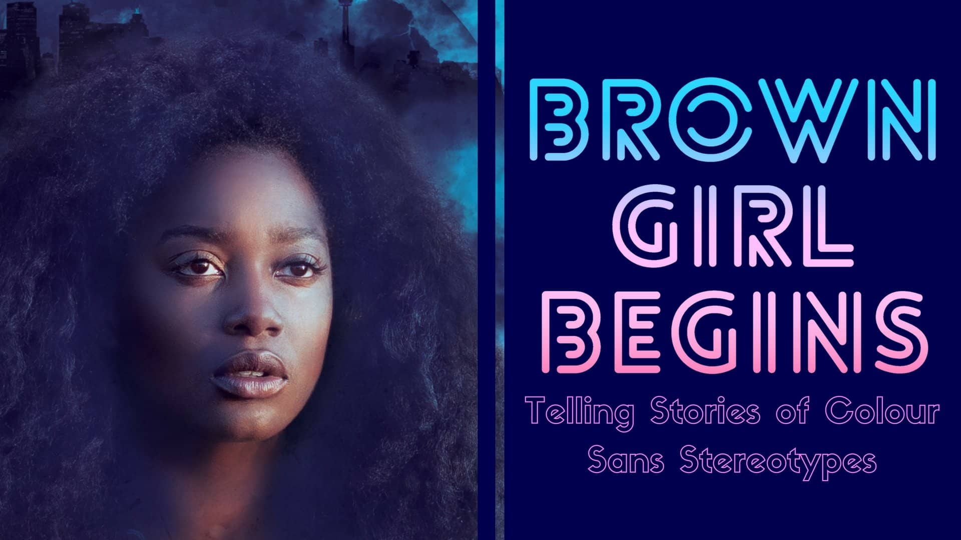 Brown Girl Begins — Telling Stories of Colour Sans Stereotypes (Featured Image)