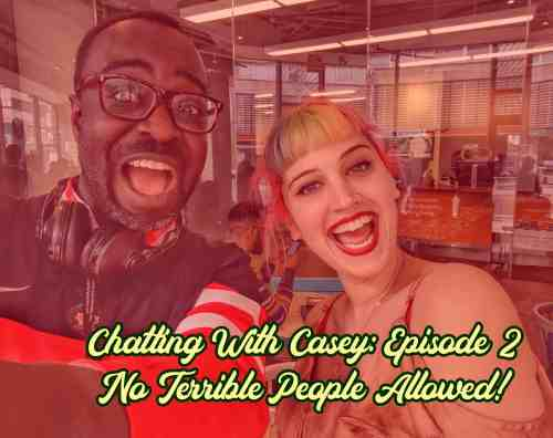 Chatting with Casey 0002 — No Terrible People Allowed (Featured Image)