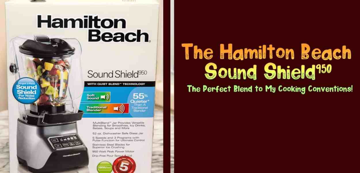 The Hamilton Beach Sound Shield 950 — The Perfect Blend to My Cooking Conventions! (Featured Image)