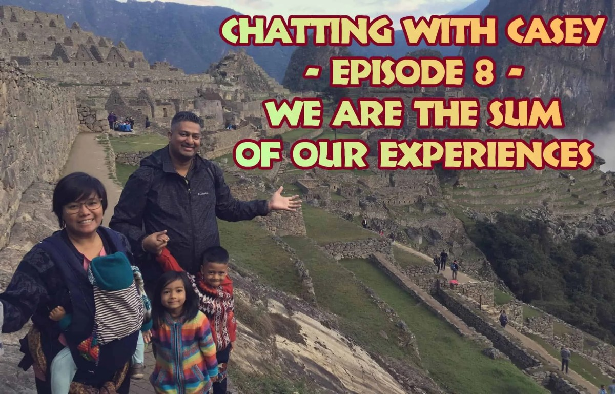 Chatting with Casey 0008 — We Are the Sum of Our Experiences (Featured Image)
