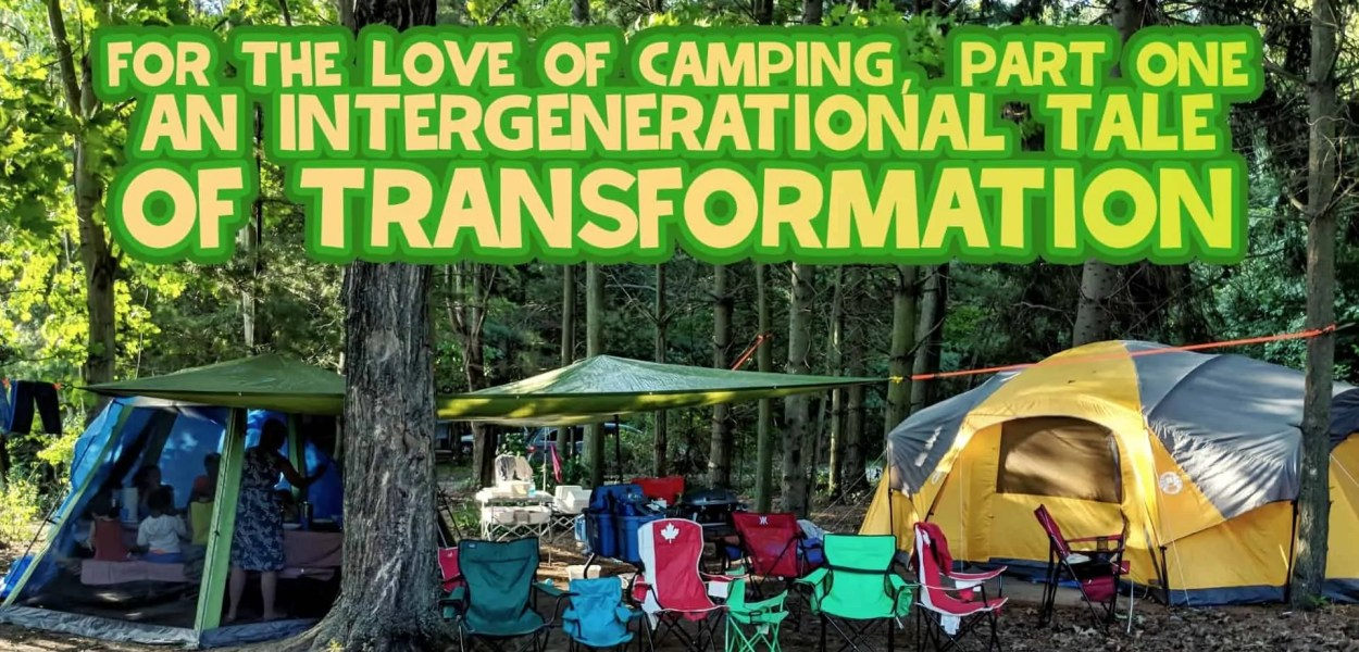 For the Love of Camping, Part One — An Intergenerational Tale of Transformation (Featured Image)