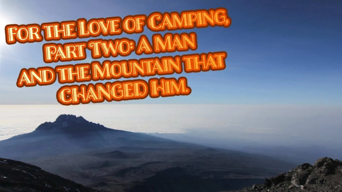 For the Love of Camping, Part Two — A Man and the Mountain that CHANGED Him. (Featured Image)