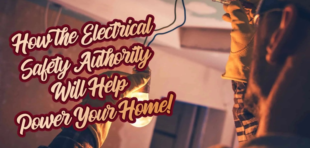 How the Electrical Safety Authority Will Help Power Your Home! (Featured Image)