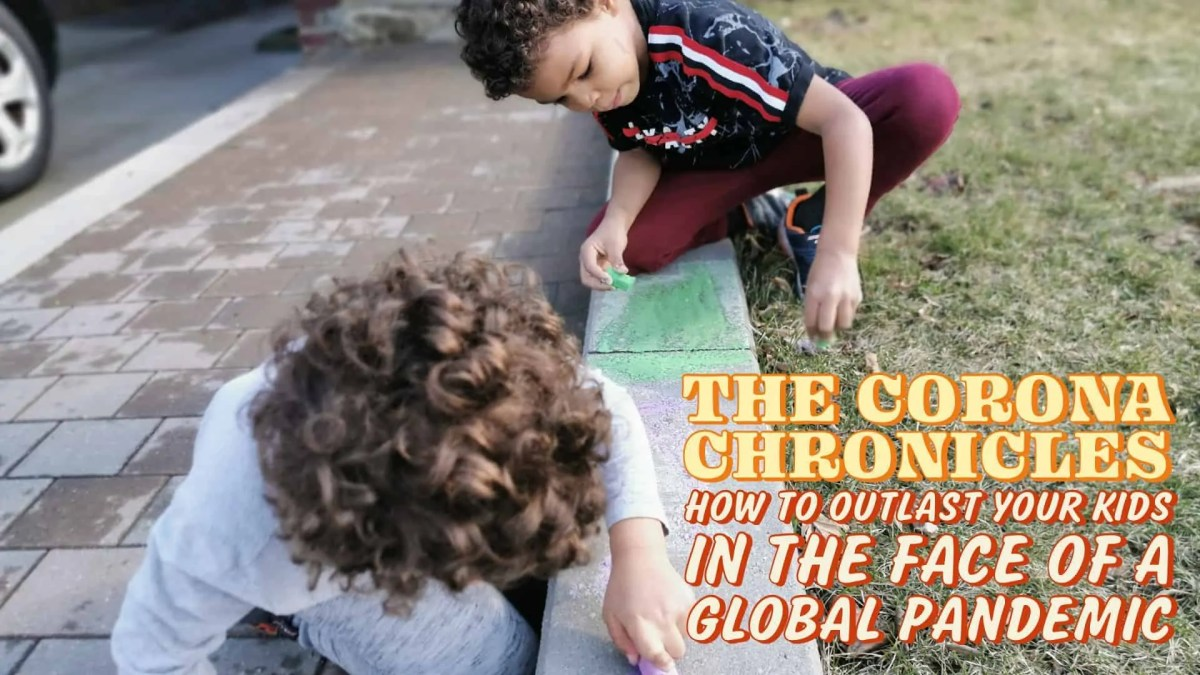 The Corona Chronicles — How to Outlast Your Kids in the Midst of a Global Pandemic (Featured Image)
