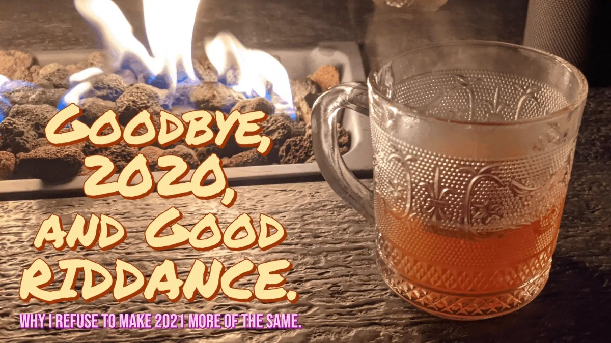 Goodbye, 2020, and Good RIDDANCE. (Featured Image)