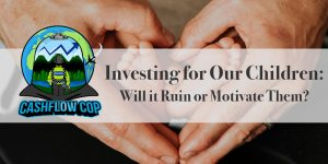 Investing-for-Children - Cashflow Cop Police Financial Independence