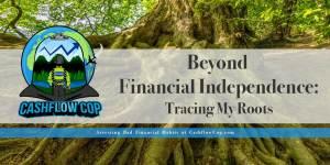 Beyond Financial Independence - Cashflow Cop Police Financial Independence