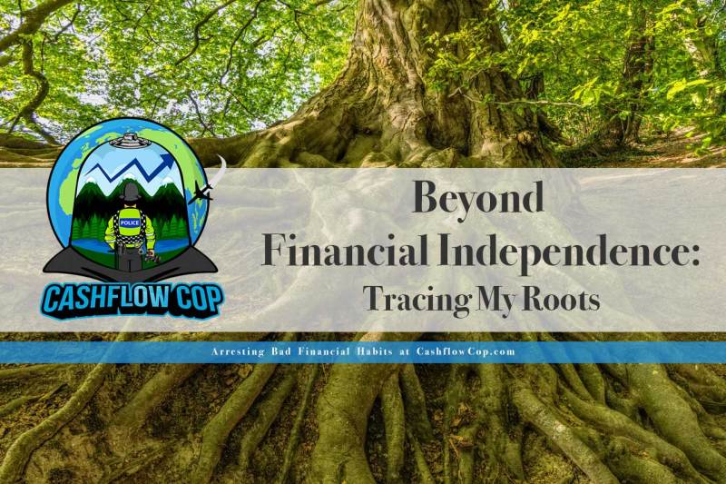 Beyond Financial Independence - Cashflow Cop Police Financial Independence