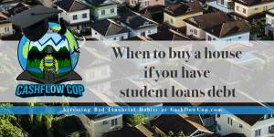 Student loans debt buy house - Cashflow Cop Police Financial Independence