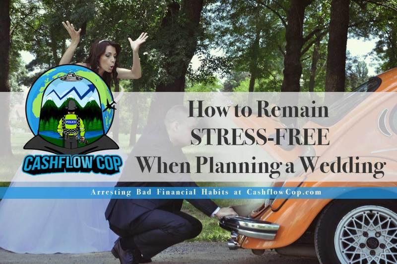 Stress-Free Wedding Planning - Cashflow Cop Police Financial Independence