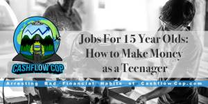 Jobs for 15 Year Olds - Cashflow Cop Police Financial Independence