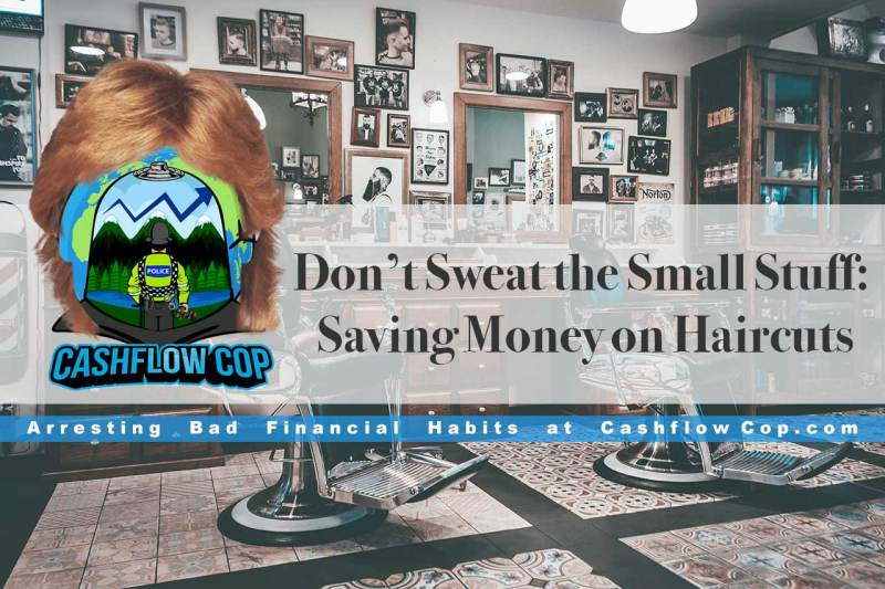 Saving Money on Haircuts - Cashflow Cop Police Financial Independence