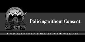 Policing without Consent - Cashflow Cop Police Financial Independence