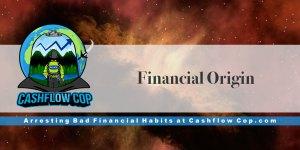 Financial Origin - Cashflow Cop Police Financial Independence