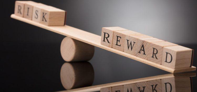 Risk versus reward