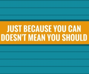 Just because you can, doesn't mean you should
