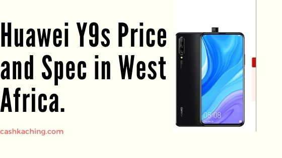 Huawei Y9s Price and specs in West Africa