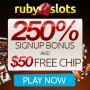 Ruby Slots 250% Sign Up Bonus and $50 FREE Chips