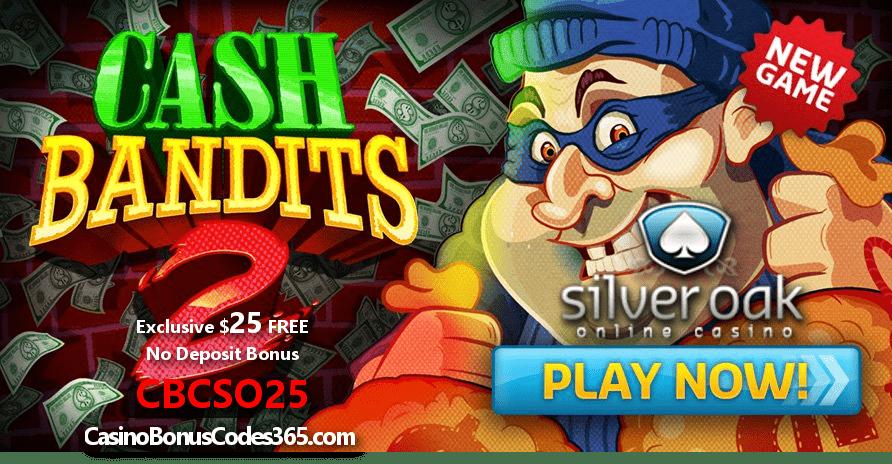 Silver Oak Casino RTG Cash Bandits 2 Exclusive $25 FREE No Deposit Bonus Code