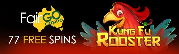 Fair Go Casino RTG Kung Fu Rooster 77 FREE Spins
