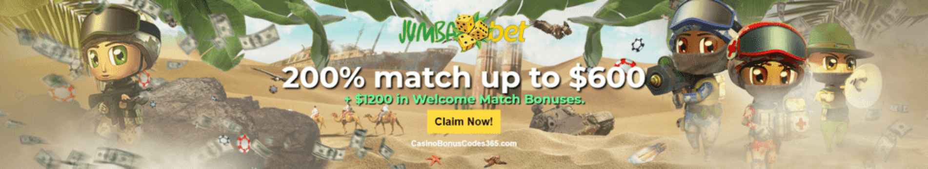 Jumba Bet 200% match up to $600  plus $1200 in Welcome Match Bonuses.