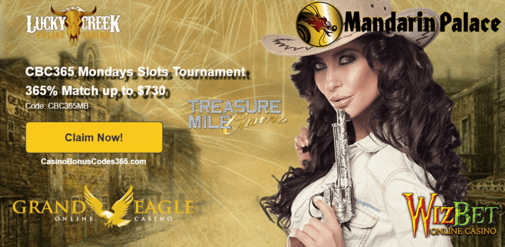 Lucky Creek Casino Grand Eagle Casino Mandarin Palace Online Casino Treasure Mile Casino WizBet Online Casino CBC365 Mondays Slots Tournament 365% Match Bonus up to $730