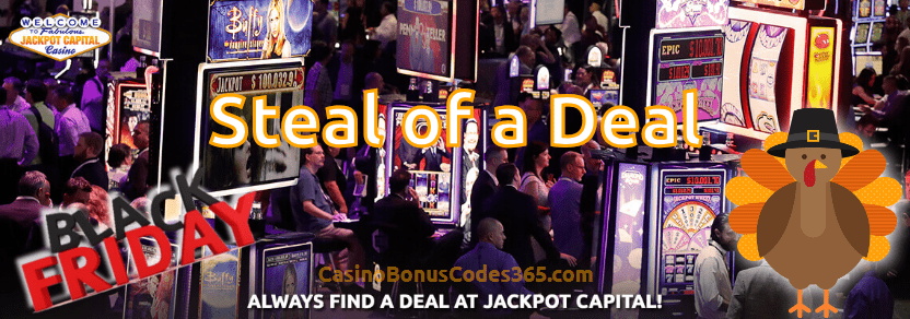 Jackpot Capital Steal of a Deal, Thanksgiving and Black Friday Promo