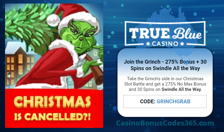 True Blue Casino Join The Grinch 250% No Max Bonus plus 50 FREE Spins on RTG Swindle All The Way