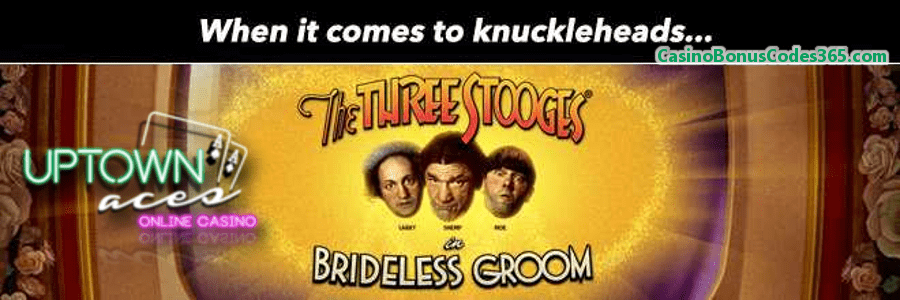 Uptown Aces The Three Stooges Brideless Groom 100 FREE Spins