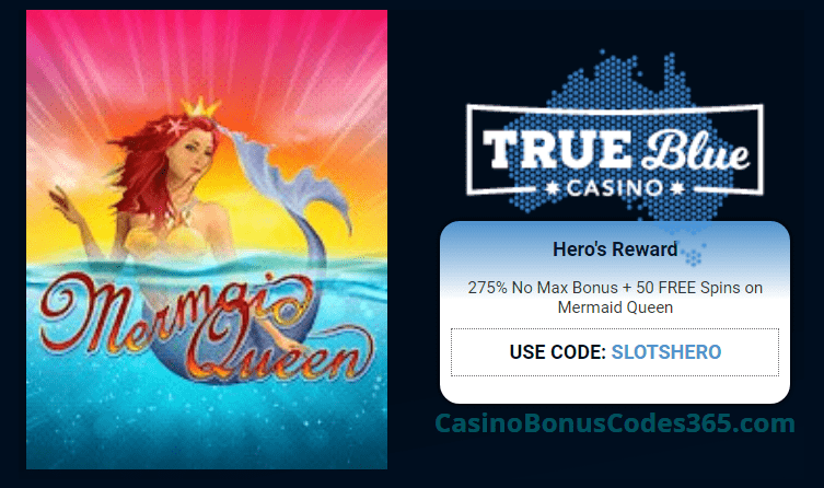 True Blue Casino Hero's Reward 275% No Max Bonus plus 50 FREE Spins Offer RTG Mermaid Queen
