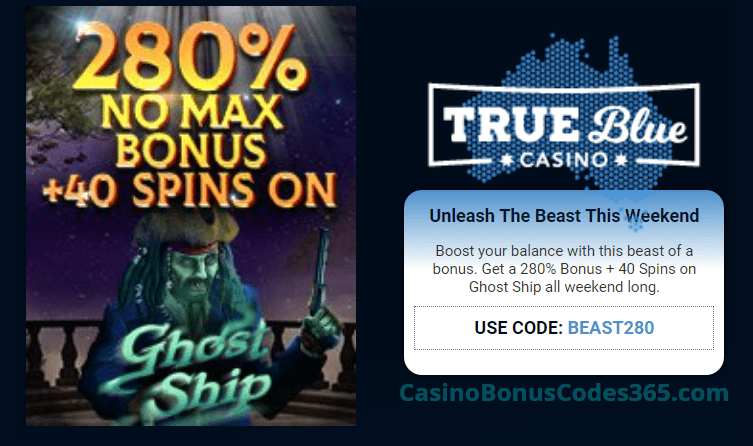True Blue Casino 280% No Max Bonus plus 40 FREE Spins Weekend Promo RTG Ghost Ship