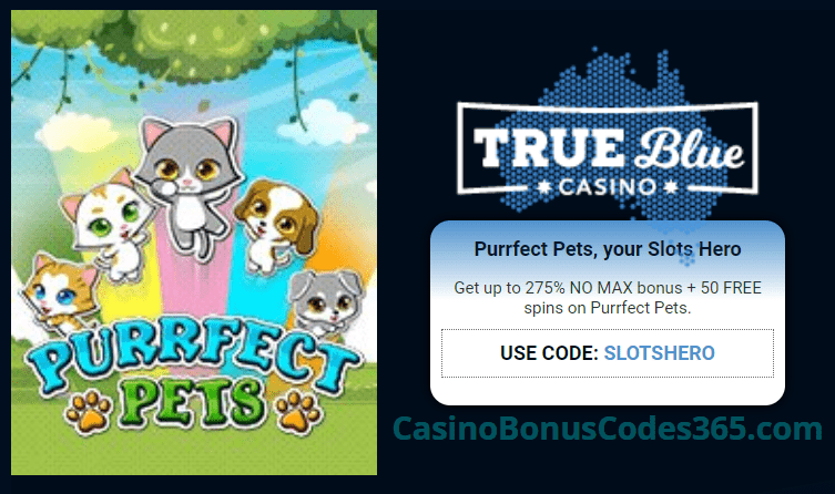 True Blue Casino Slots Hero 275% No Max Bonus plus 50 FREE RTG Purrfect Pets Spins Special Promo