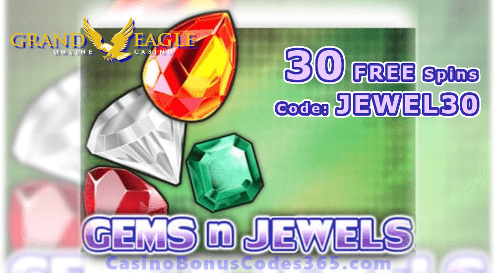 Grand Eagle Casino Saucify Gems n Jewels 30 No Deposit FREE Spins Special Promo