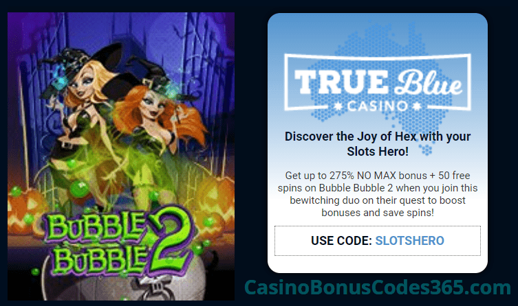 True Blue Casino 275% No Max Bonus plus 50 FREE RTG Bubble Bubble 2 Spins Slots Hero Special Promo