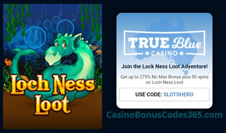 True Blue Casino 275% No Max Bonus plus 50 FREE Spins on RTG Loch Ness Loot Slots Hero Special Offer