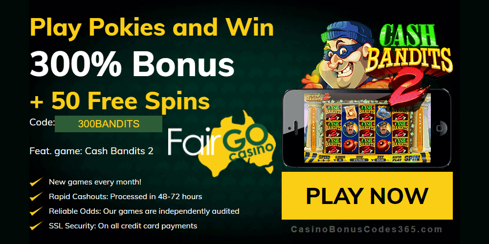 Fair Go Casino 300% Pokies Bonus plus 50 RTG Cash Bandits 2 FREE Spins Welcome Offer